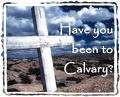 Have you been to Calvary