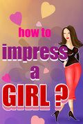 How To Impress A Girl 240x400