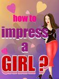 How To Impress A Girl 320x240