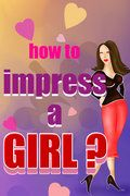 How To Impress A Girl 360x640