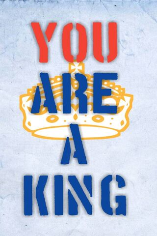 You Are A King