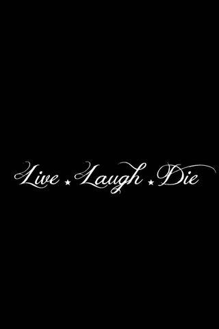 Live Laugh Die